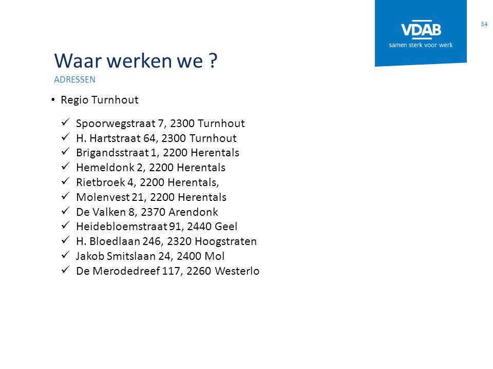 Waar werken we ? ADRESSEN Regio Turnhout Spoorwegstraat 7, 2300 Turnhout H. Hartstraat 64, 2300 Turnhout Brigandsstraat 1, 2200 Herentals Hemeldonk 2,