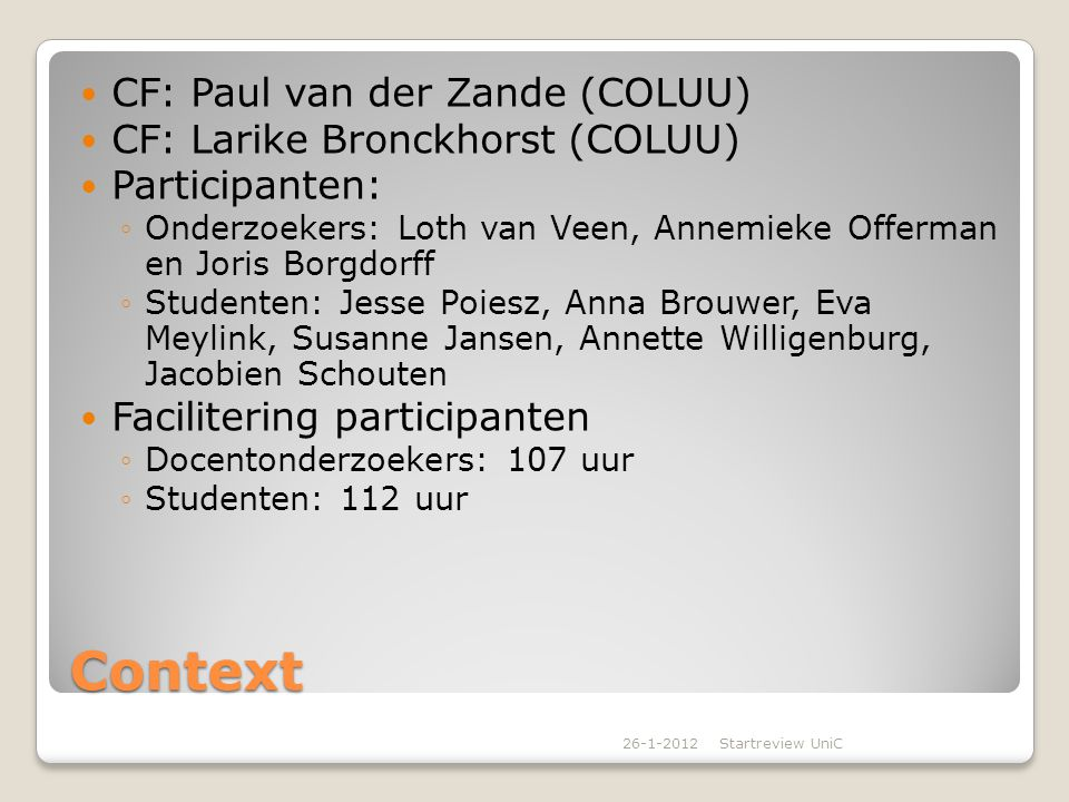 Context CF: Paul van der Zande (COLUU) CF: Larike Bronckhorst (COLUU) Participanten: ◦Onderzoekers: Loth van Veen, Annemieke Offerman en Joris Borgdor