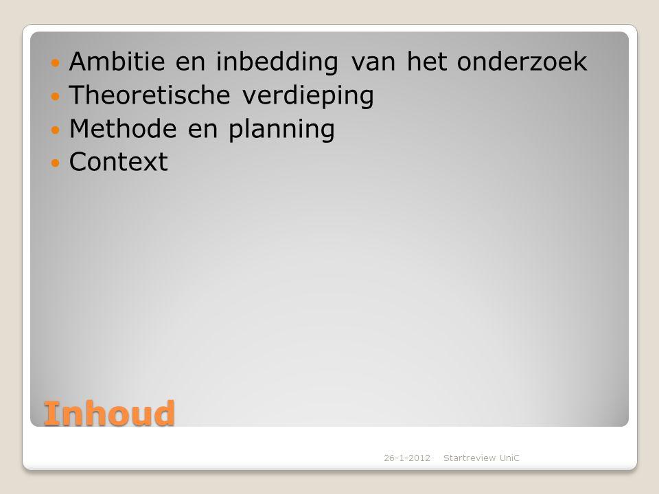Inhoud Ambitie en inbedding van het onderzoek Theoretische verdieping Methode en planning Context 26-1-2012Startreview UniC
