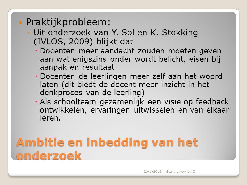 Ambitie en inbedding van het onderzoek Praktijkprobleem: ◦Uit onderzoek van Y. Sol en K. Stokking (IVLOS, 2009) blijkt dat  Docenten meer aandacht zo