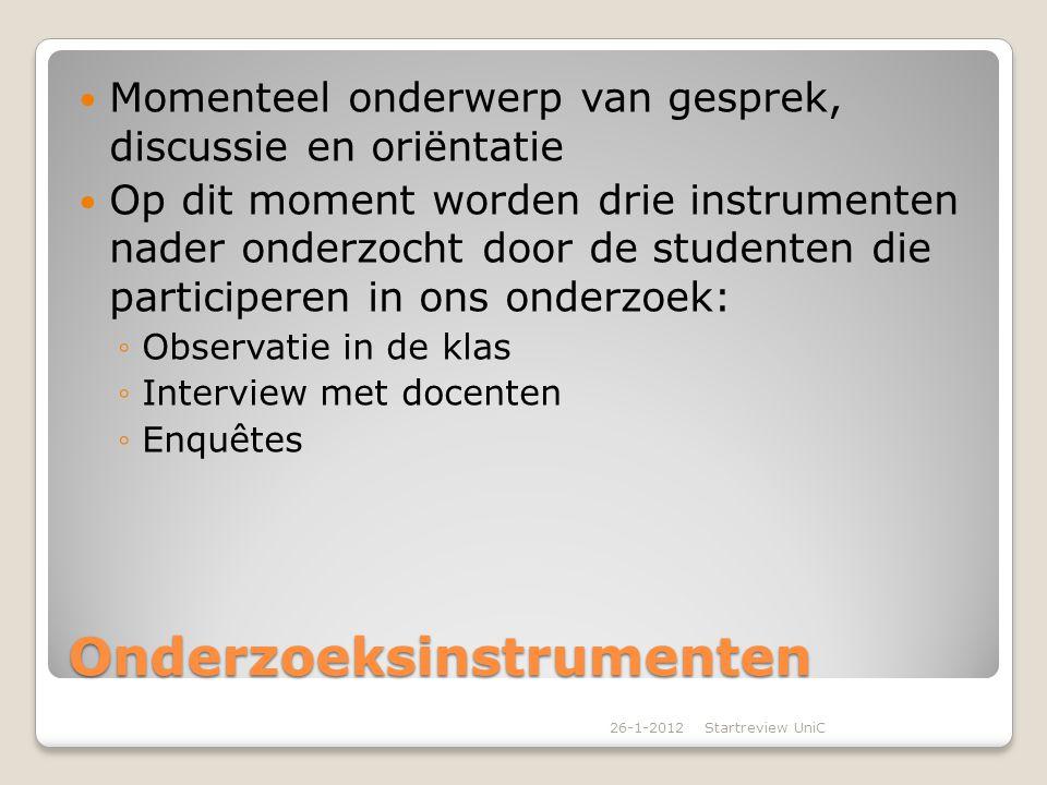 Onderzoeksinstrumenten Momenteel onderwerp van gesprek, discussie en oriëntatie Op dit moment worden drie instrumenten nader onderzocht door de studen