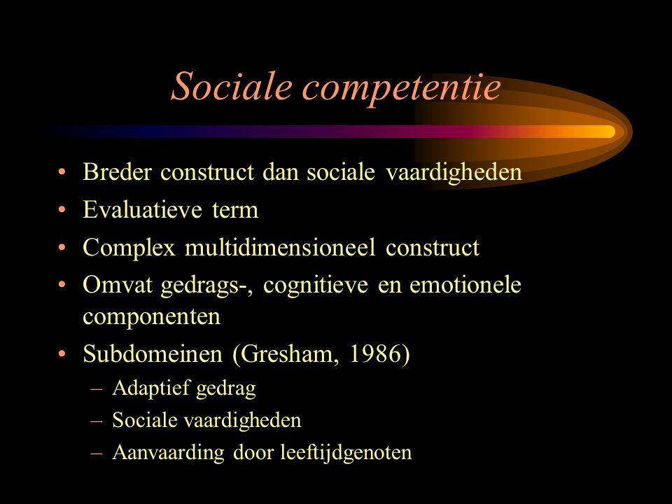Sociale competentie Breder construct dan sociale vaardigheden Evaluatieve term Complex multidimensioneel construct Omvat gedrags-, cognitieve en emoti