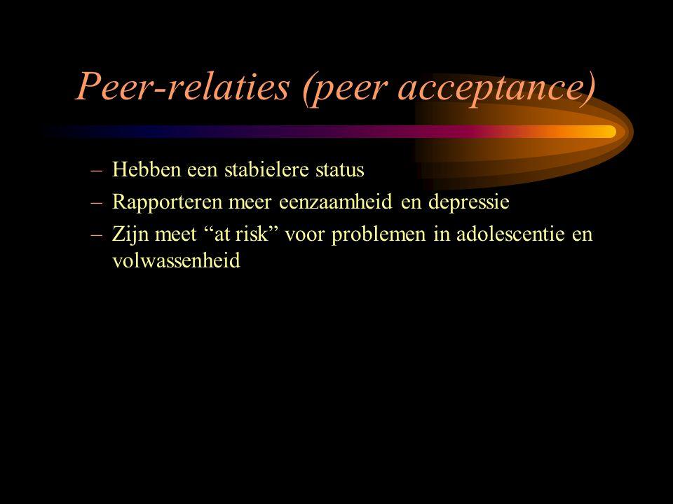 """Peer-relaties (peer acceptance) –Hebben een stabielere status –Rapporteren meer eenzaamheid en depressie –Zijn meet """"at risk"""" voor problemen in adoles"""