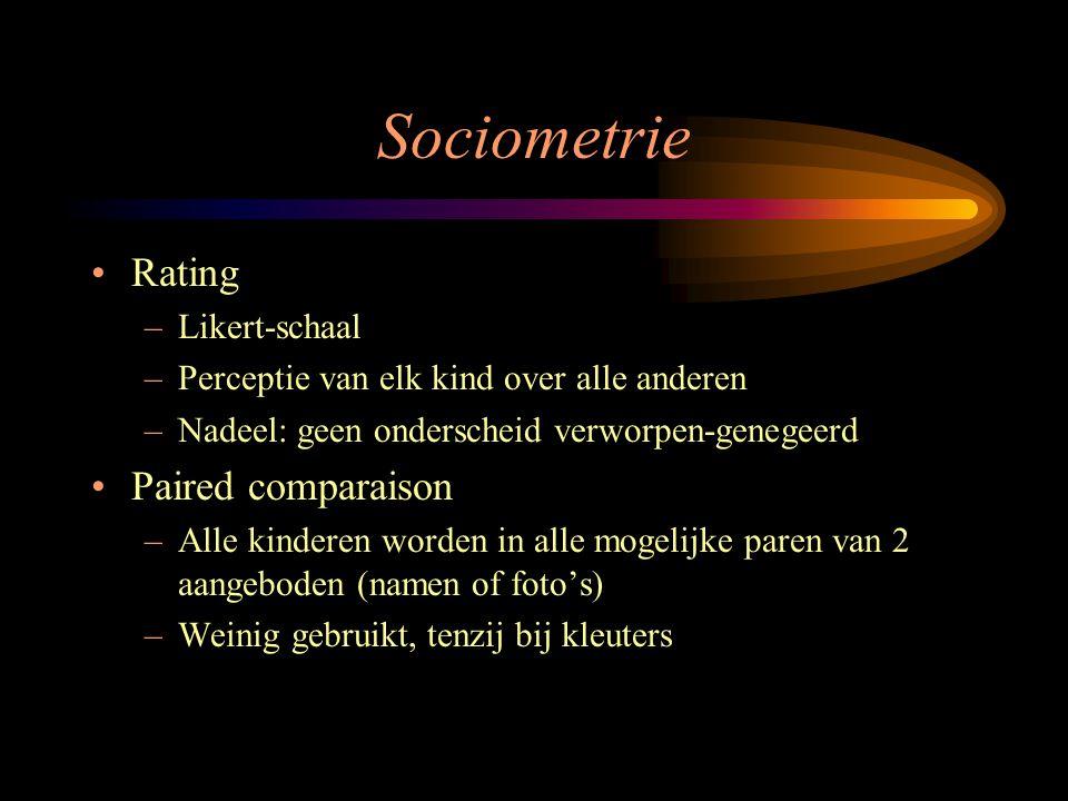 Sociometrie Rating –Likert-schaal –Perceptie van elk kind over alle anderen –Nadeel: geen onderscheid verworpen-genegeerd Paired comparaison –Alle kin