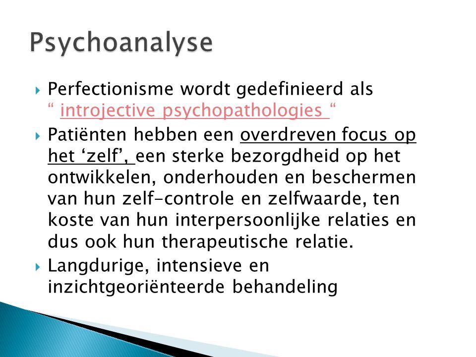  Perfectionisme wordt gedefinieerd als introjective psychopathologies  Patiënten hebben een overdreven focus op het 'zelf', een sterke bezorgdheid op het ontwikkelen, onderhouden en beschermen van hun zelf-controle en zelfwaarde, ten koste van hun interpersoonlijke relaties en dus ook hun therapeutische relatie.
