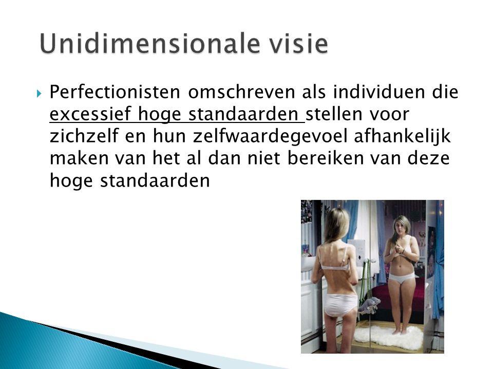  Perfectionisten omschreven als individuen die excessief hoge standaarden stellen voor zichzelf en hun zelfwaardegevoel afhankelijk maken van het al dan niet bereiken van deze hoge standaarden