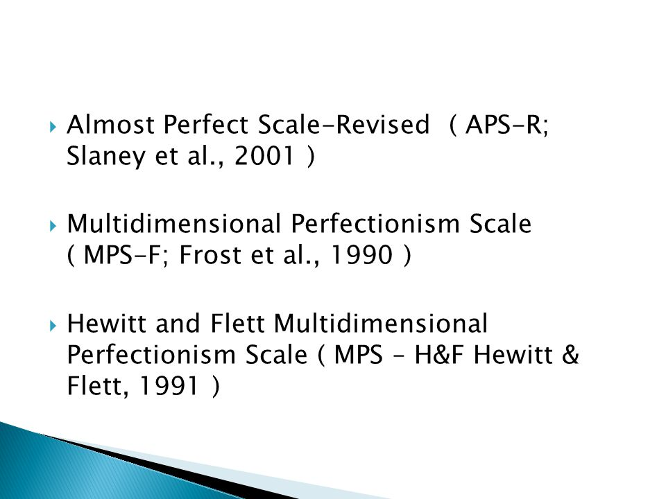  Almost Perfect Scale-Revised ( APS-R; Slaney et al., 2001 )  Multidimensional Perfectionism Scale ( MPS-F; Frost et al., 1990 )  Hewitt and Flett