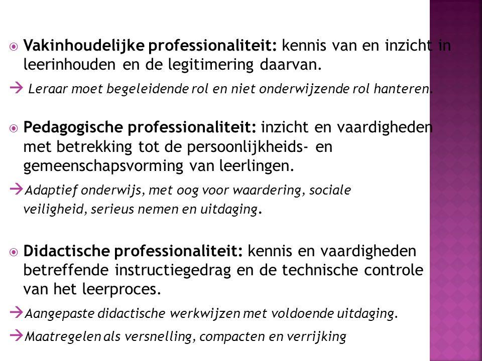  Vakinhoudelijke professionaliteit: kennis van en inzicht in leerinhouden en de legitimering daarvan.  Leraar moet begeleidende rol en niet onderwij