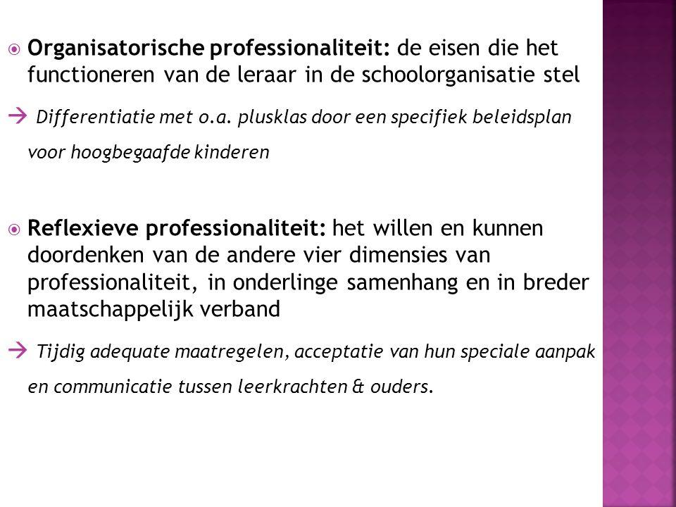  Organisatorische professionaliteit: de eisen die het functioneren van de leraar in de schoolorganisatie stel  Differentiatie met o.a. plusklas door