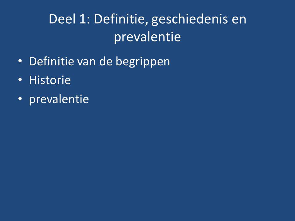 Deel 1: Definitie, geschiedenis en prevalentie Definitie van de begrippen Historie prevalentie