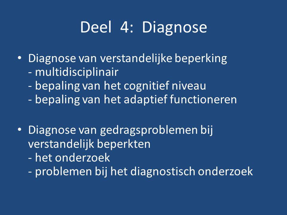 Deel 4: Diagnose Diagnose van verstandelijke beperking - multidisciplinair - bepaling van het cognitief niveau - bepaling van het adaptief functionere