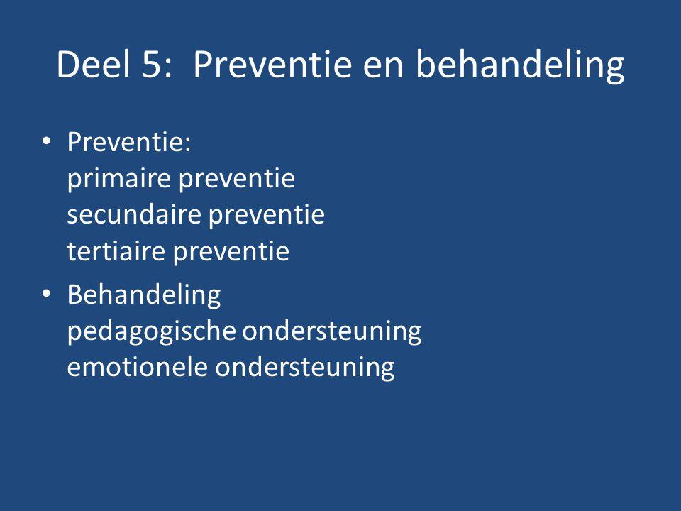 Deel 5: Preventie en behandeling Preventie: primaire preventie secundaire preventie tertiaire preventie Behandeling pedagogische ondersteuning emotion