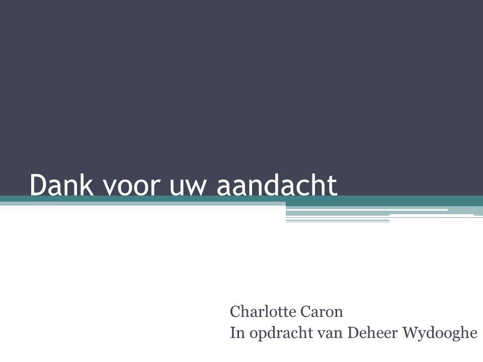 Dank voor uw aandacht Charlotte Caron In opdracht van Deheer Wydooghe