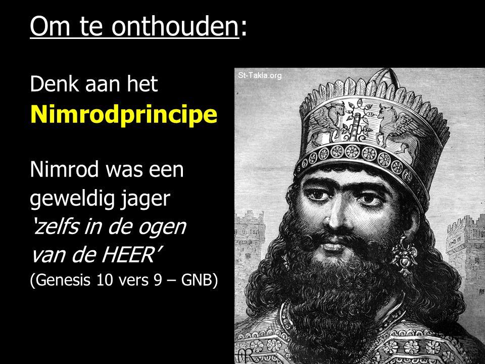 Om te onthouden: Denk aan het Nimrodprincipe Nimrod was een geweldig jager 'zelfs in de ogen van de HEER' (Genesis 10 vers 9 – GNB)