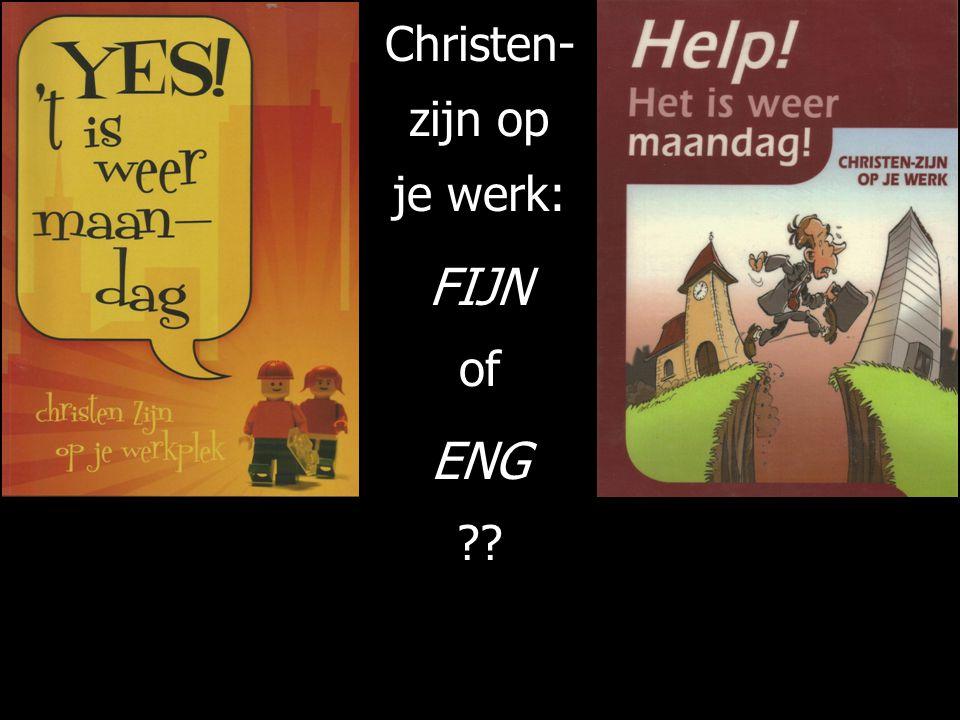 Christen- zijn op je werk: FIJN of ENG ??