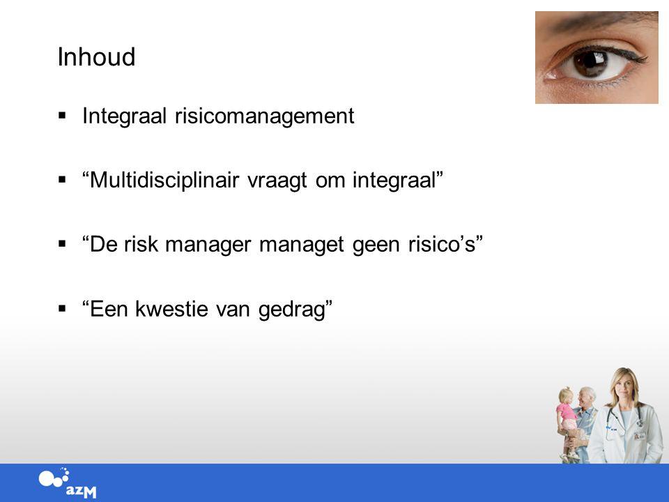  Integraal risicomanagement  Multidisciplinair vraagt om integraal  De risk manager managet geen risico's  Een kwestie van gedrag Inhoud