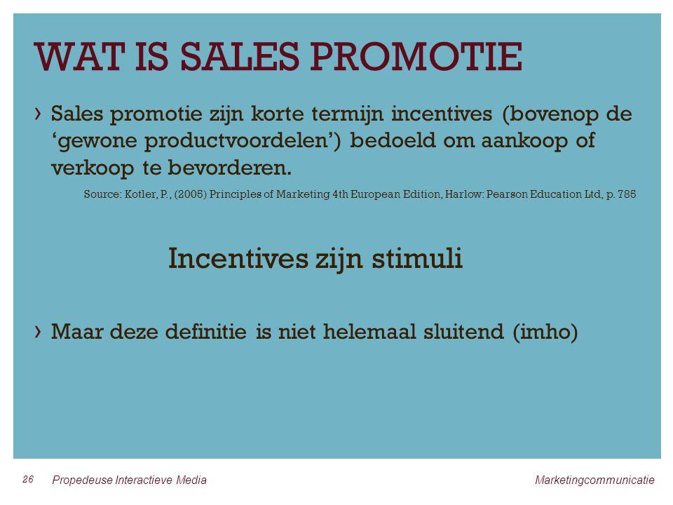 WAT IS SALES PROMOTIE › Sales promotie zijn korte termijn incentives (bovenop de 'gewone productvoordelen') bedoeld om aankoop of verkoop te bevorderen.