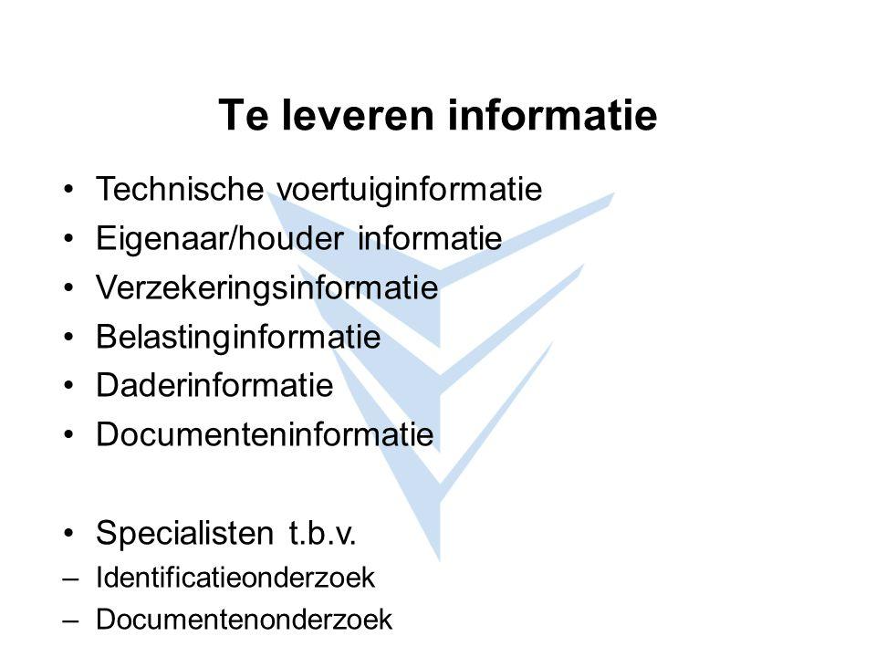 Te leveren informatie Technische voertuiginformatie Eigenaar/houder informatie Verzekeringsinformatie Belastinginformatie Daderinformatie Documenteninformatie Specialisten t.b.v.