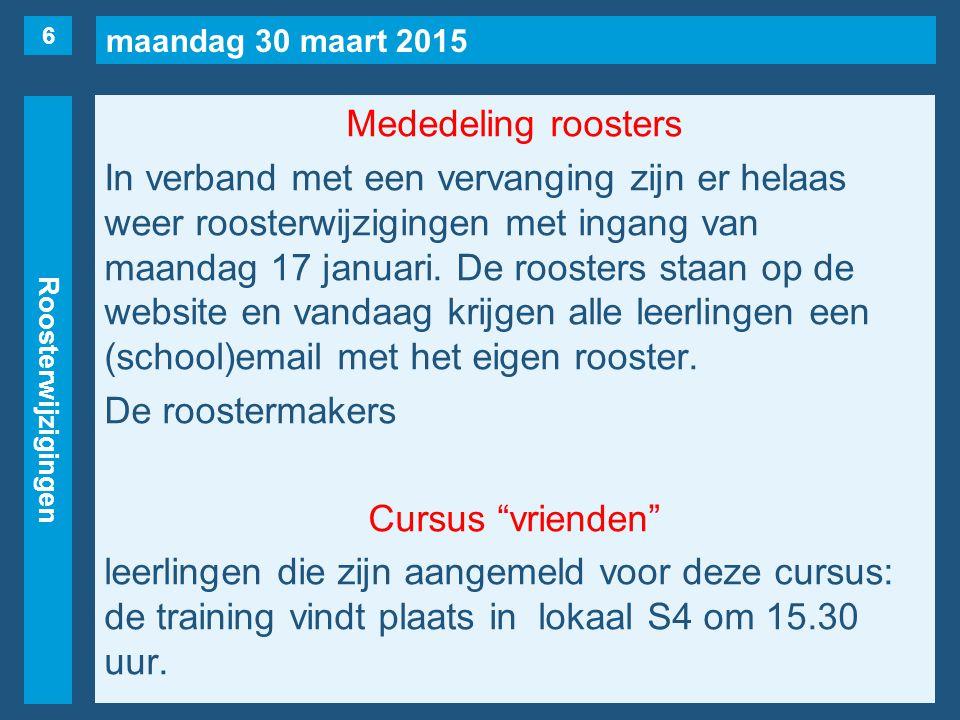 maandag 30 maart 2015 Roosterwijzigingen Mededeling roosters In verband met een vervanging zijn er helaas weer roosterwijzigingen met ingang van maand