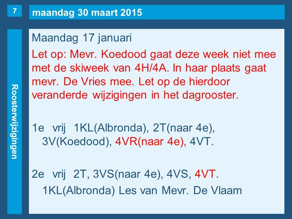 maandag 30 maart 2015 Roosterwijzigingen Maandag 17 januari Let op: Mevr. Koedood gaat deze week niet mee met de skiweek van 4H/4A. In haar plaats gaa