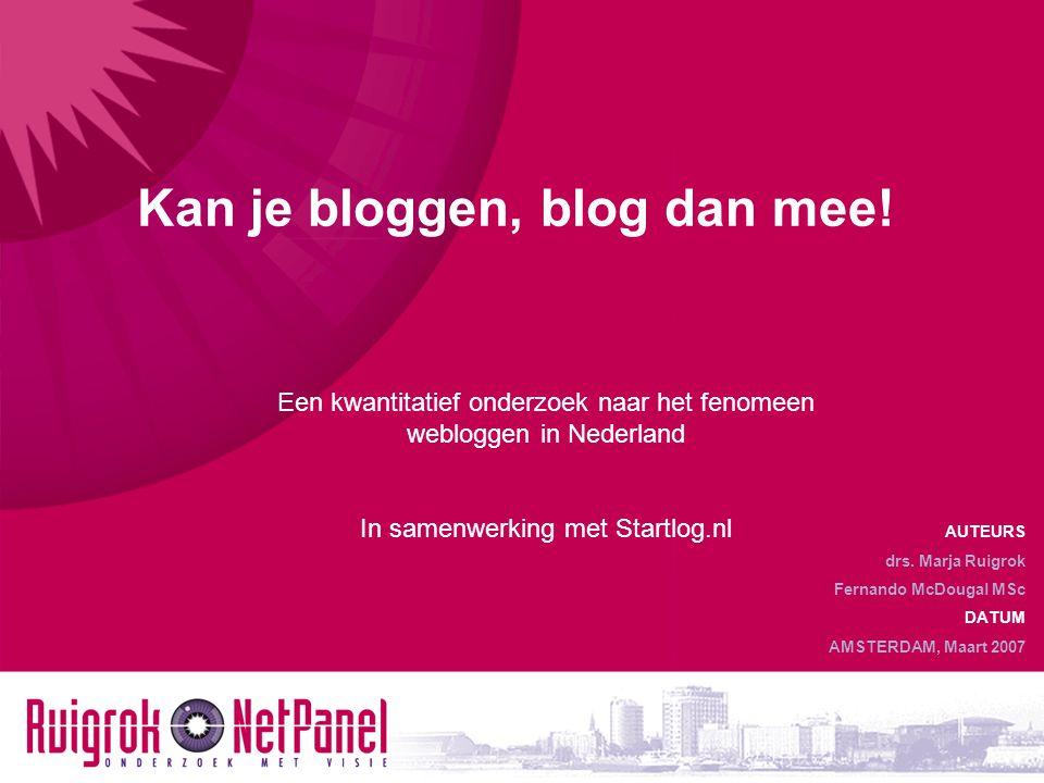 OPZET Doel  Inzicht krijgen in de Nederlandse blogger Uitvoering  Online kwantitatief onderzoek  Dataverzameling van 9 tot 16 maart 2007  928 van de 1500 bloggers gemaild (aangemeld bij startlog.nl)  Respons: 338 Overig  De gemiddelde leeftijd is 38 jaar  Geslacht: 255 mannen en 83 vrouwen  Opleidingsniveau: 30% WO en 34% HBO  60% van de bloggers blogt vanaf 2005  Tijdsbesteding: gemiddeld 9 uur.