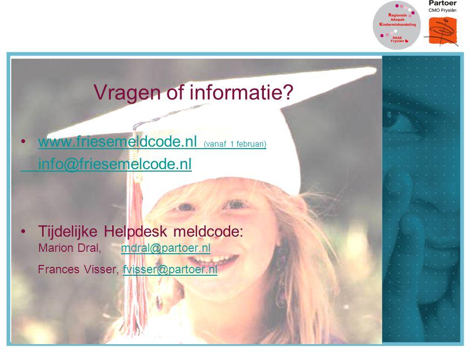 Vragen of informatie? www.friesemeldcode.nl (vanaf 1 februari)www.friesemeldcode.nl (vanaf 1 februari) info@friesemelcode.nl Tijdelijke Helpdesk meldc