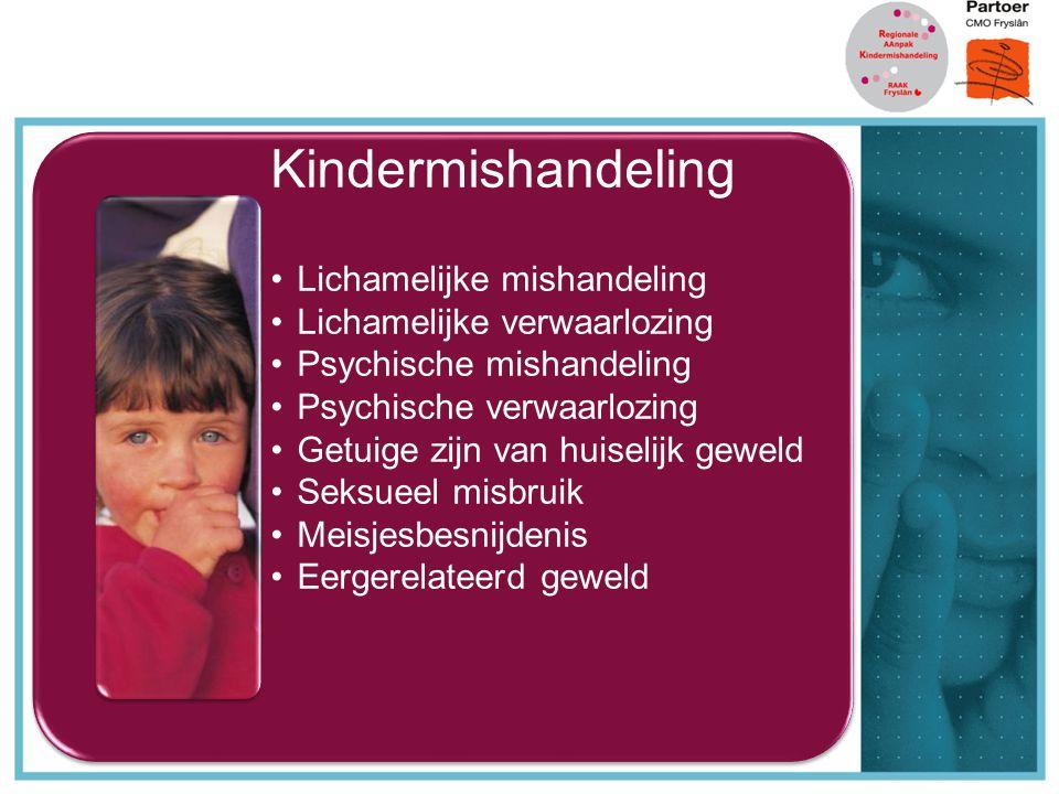 Kindermishandeling Lichamelijke mishandeling Lichamelijke verwaarlozing Psychische mishandeling Psychische verwaarlozing Getuige zijn van huiselijk ge