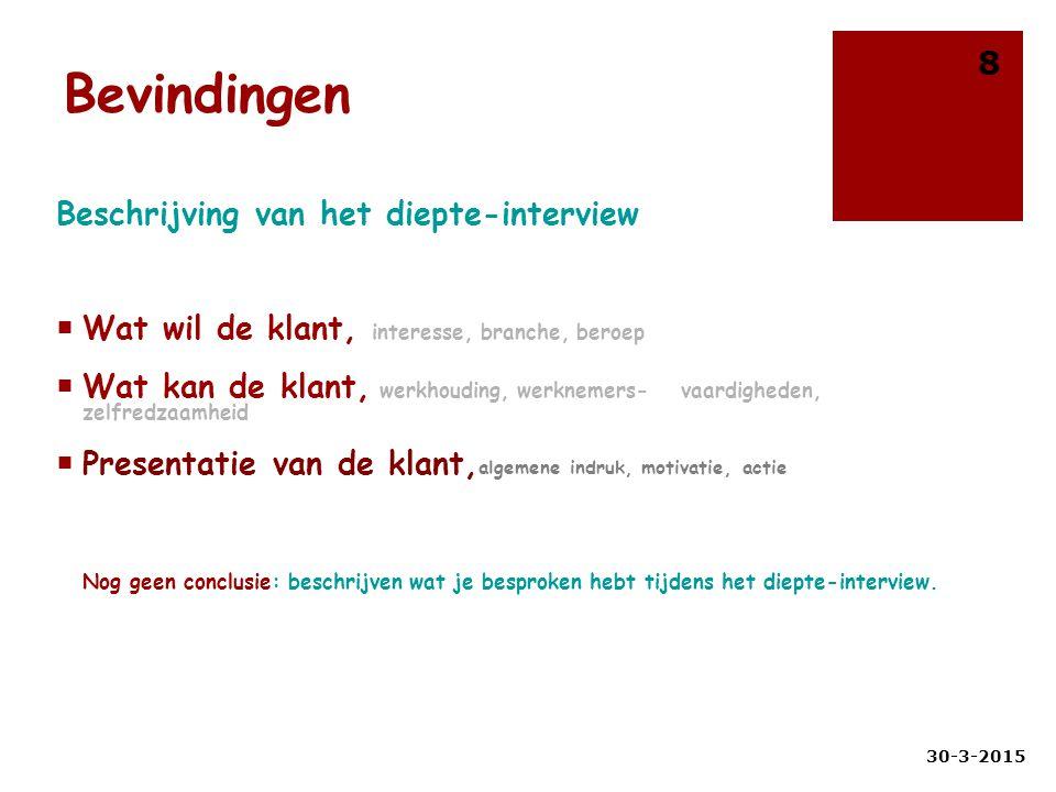 Bevindingen Beschrijving van het diepte-interview  Wat wil de klant, interesse, branche, beroep  Wat kan de klant, werkhouding, werknemers- vaardigh