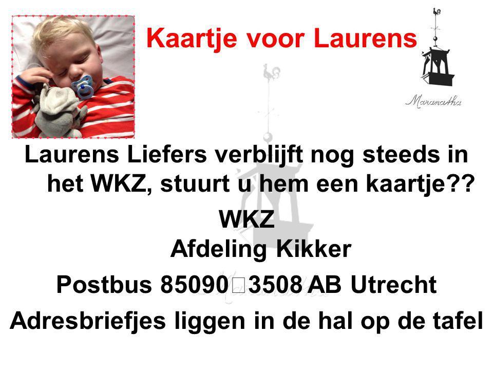 Laurens Liefers verblijft nog steeds in het WKZ, stuurt u hem een kaartje .
