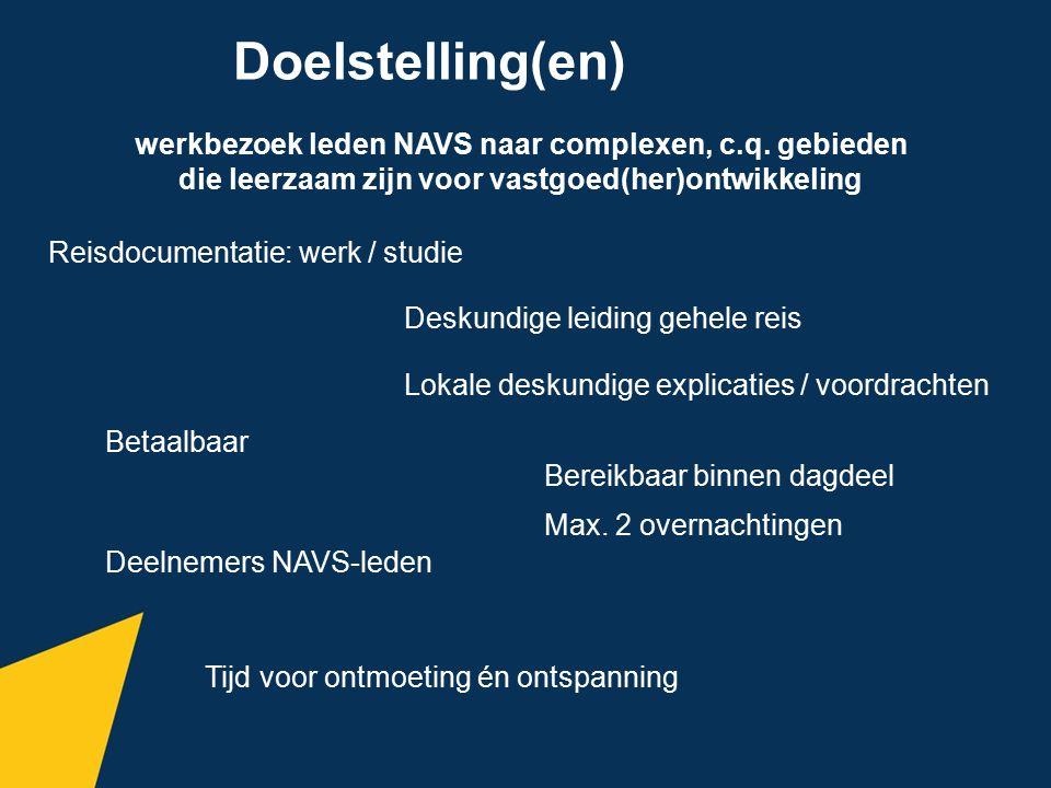 Doelstelling(en) werkbezoek leden NAVS naar complexen, c.q. gebieden die leerzaam zijn voor vastgoed(her)ontwikkeling Reisdocumentatie: werk / studie