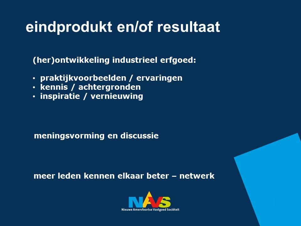 eindprodukt en/of resultaat meer leden kennen elkaar beter – netwerk (her)ontwikkeling industrieel erfgoed: praktijkvoorbeelden / ervaringen kennis /