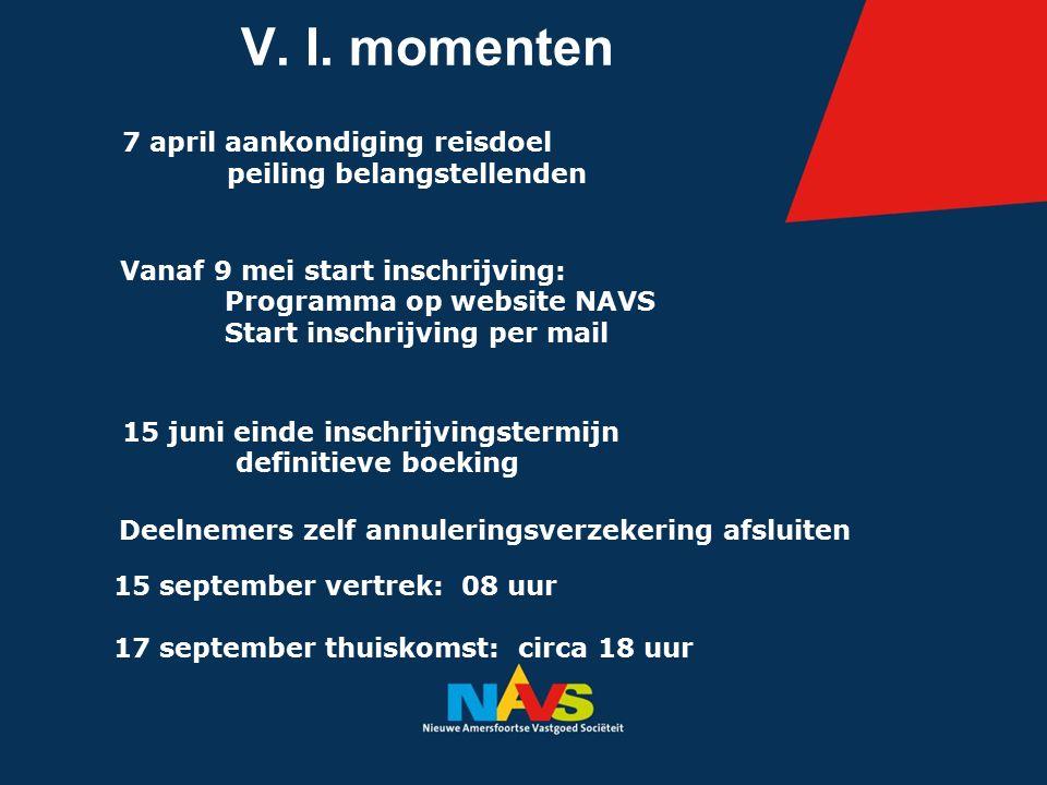 V. I. momenten 7 april aankondiging reisdoel peiling belangstellenden Vanaf 9 mei start inschrijving: Programma op website NAVS Start inschrijving per