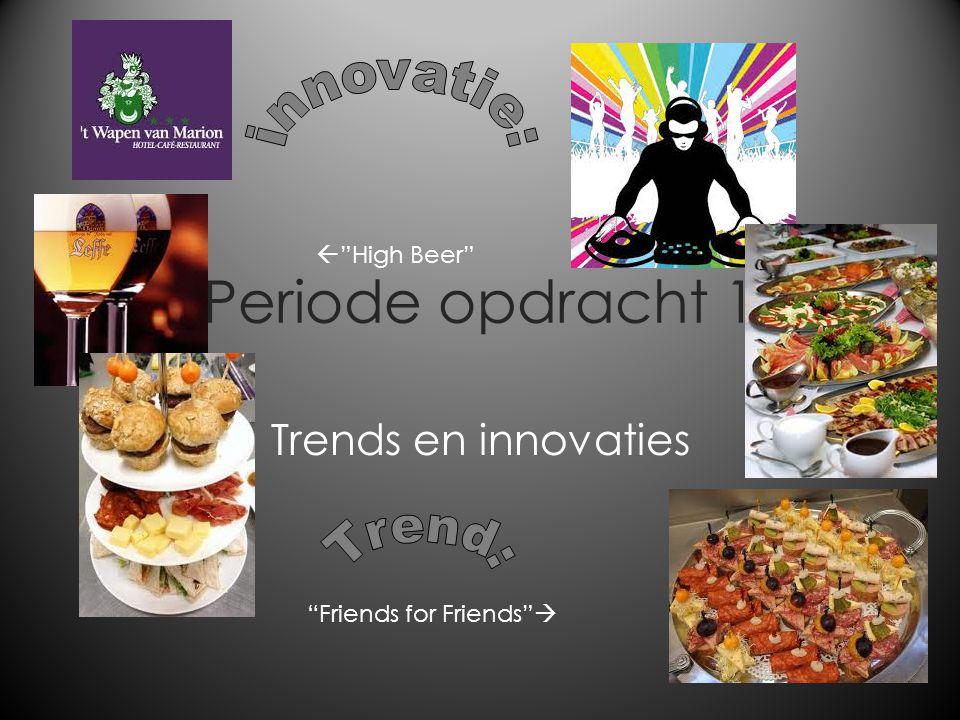 "Periode opdracht 1 Trends en innovaties ""Friends for Friends""   ""High Beer"""