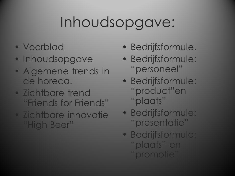 """Inhoudsopgave: Voorblad Inhoudsopgave Algemene trends in de horeca. Zichtbare trend """"Friends for Friends"""" Zichtbare innovatie """"High Beer"""" Bedrijfsform"""