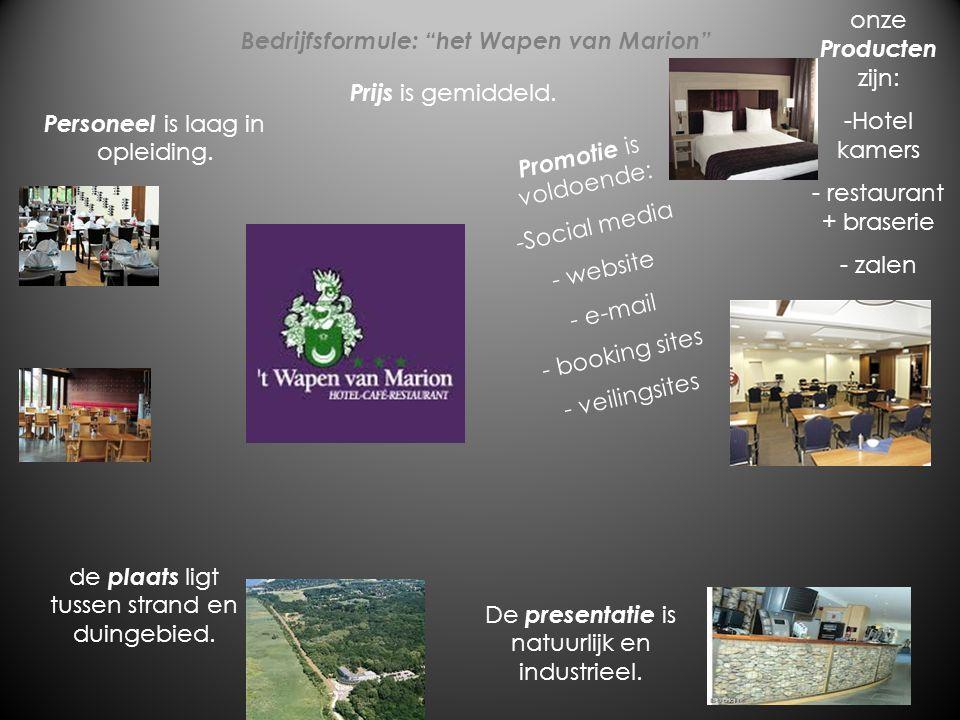 """Bedrijfsformule: """"het Wapen van Marion"""" Personeel is laag in opleiding. Prijs is gemiddeld. Promotie is voldoende: -Social media - website - e-mail -"""