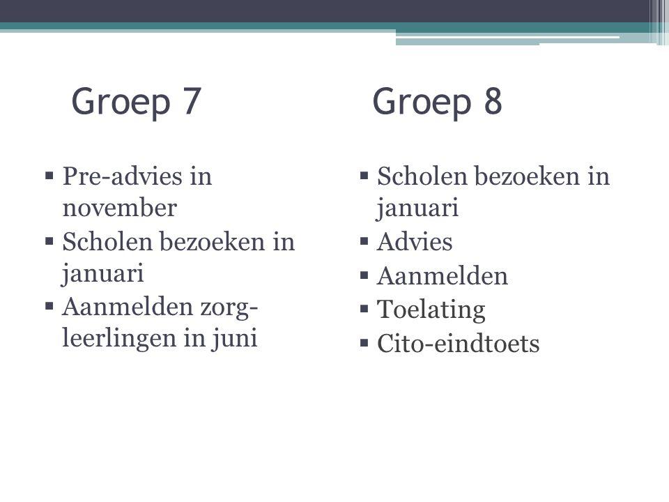 Groep 7 Groep 8  Pre-advies in november  Scholen bezoeken in januari  Aanmelden zorg- leerlingen in juni  Scholen bezoeken in januari  Advies  Aanmelden  Toelating  Cito-eindtoets