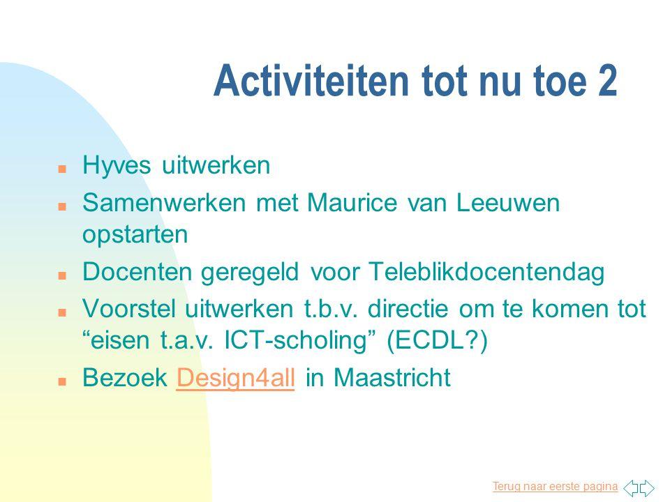 Activiteiten tot nu toe 2 n Hyves uitwerken n Samenwerken met Maurice van Leeuwen opstarten n Docenten geregeld voor Teleblikdocentendag n Voorstel uitwerken t.b.v.