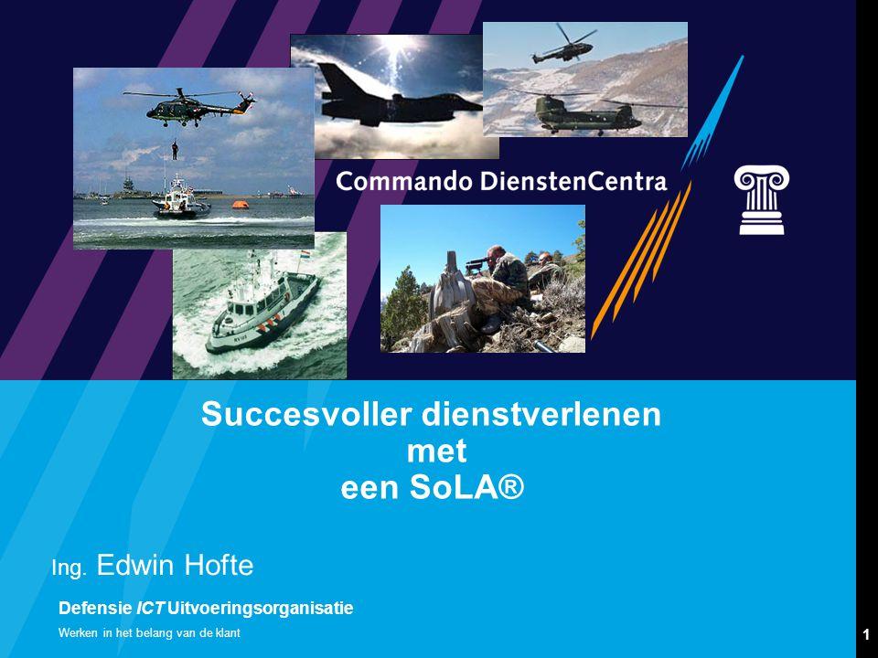 Defensie ICT Uitvoeringsorganisatie 1 Werken in het belang van de klant Succesvoller dienstverlenen met een SoLA® Ing.