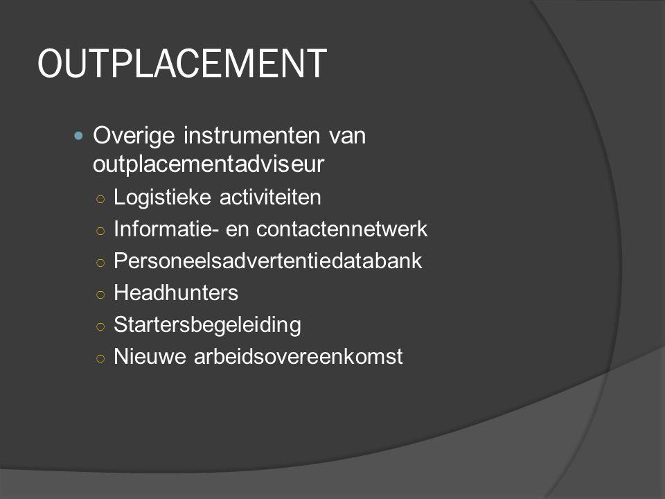 OUTPLACEMENT Overige instrumenten van outplacementadviseur ○ Logistieke activiteiten ○ Informatie- en contactennetwerk ○ Personeelsadvertentiedatabank
