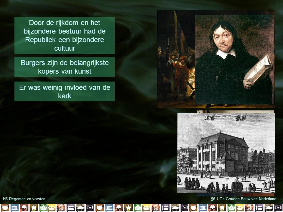 H6 Regenten en vorsten§6.1 De Gouden Eeuw van Nederland Burgers zijn de belangrijkste kopers van kunst Door de rijkdom en het bijzondere bestuur had d