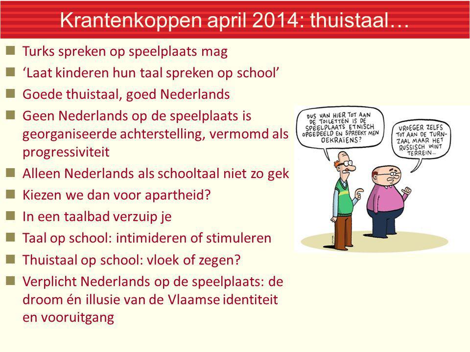 Krantenkoppen april 2014: thuistaal… Turks spreken op speelplaats mag 'Laat kinderen hun taal spreken op school' Goede thuistaal, goed Nederlands Geen