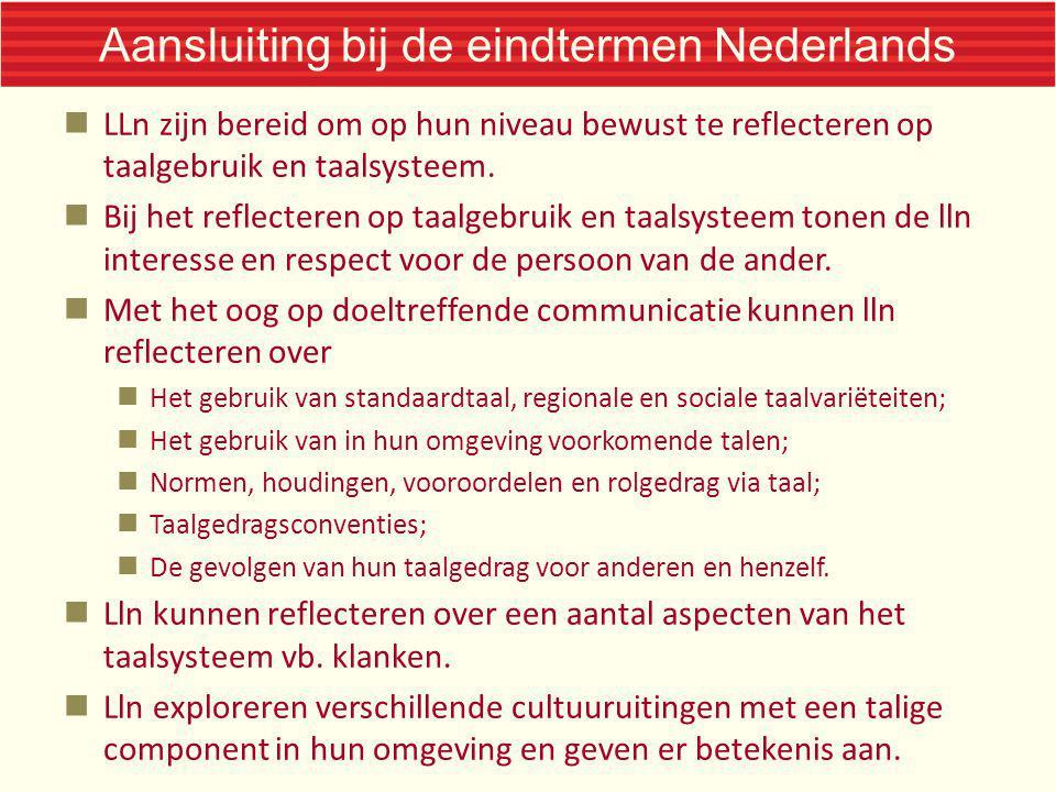 Aansluiting bij de eindtermen Nederlands LLn zijn bereid om op hun niveau bewust te reflecteren op taalgebruik en taalsysteem. Bij het reflecteren op