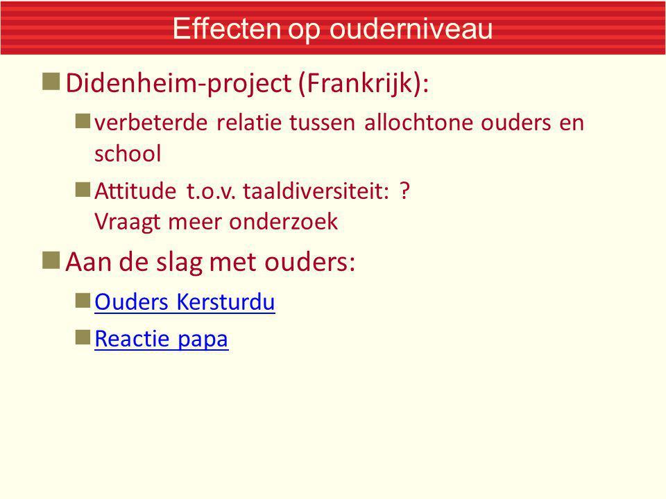 Effecten op ouderniveau Didenheim-project (Frankrijk): verbeterde relatie tussen allochtone ouders en school Attitude t.o.v. taaldiversiteit: ? Vraagt