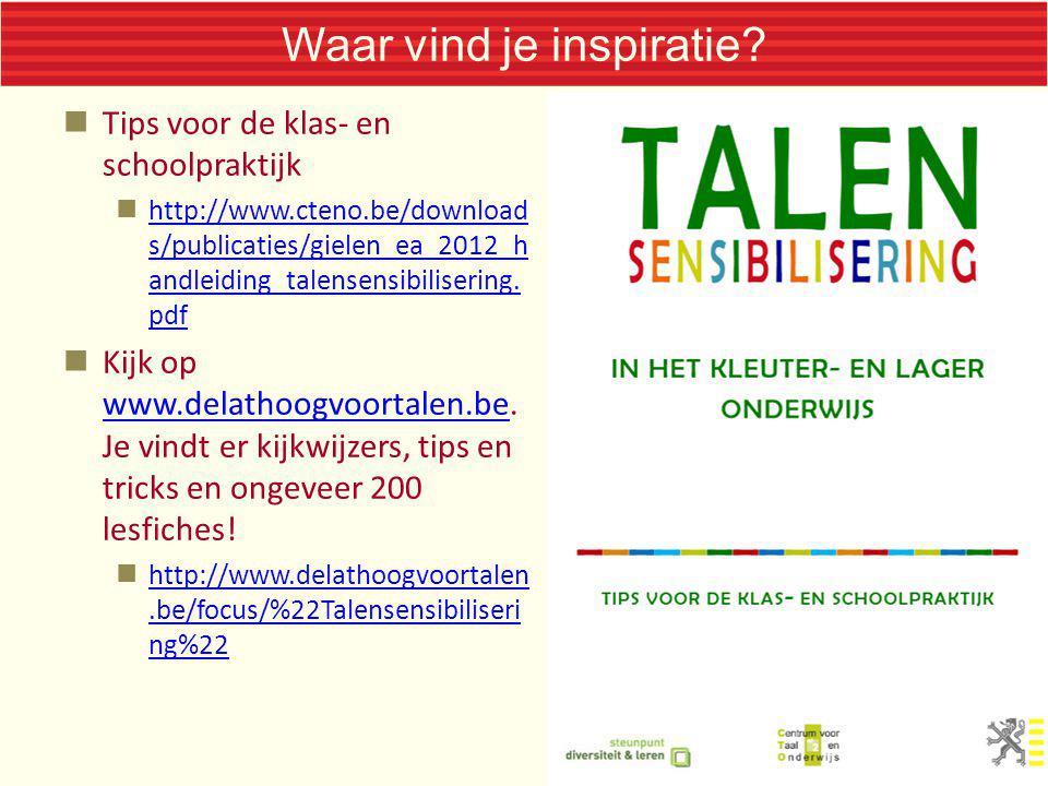 Waar vind je inspiratie? Tips voor de klas- en schoolpraktijk http://www.cteno.be/download s/publicaties/gielen_ea_2012_h andleiding_talensensibiliser