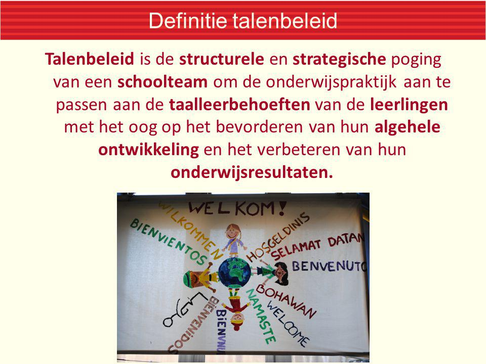 Definitie talenbeleid Talenbeleid is de structurele en strategische poging van een schoolteam om de onderwijspraktijk aan te passen aan de taalleerbeh