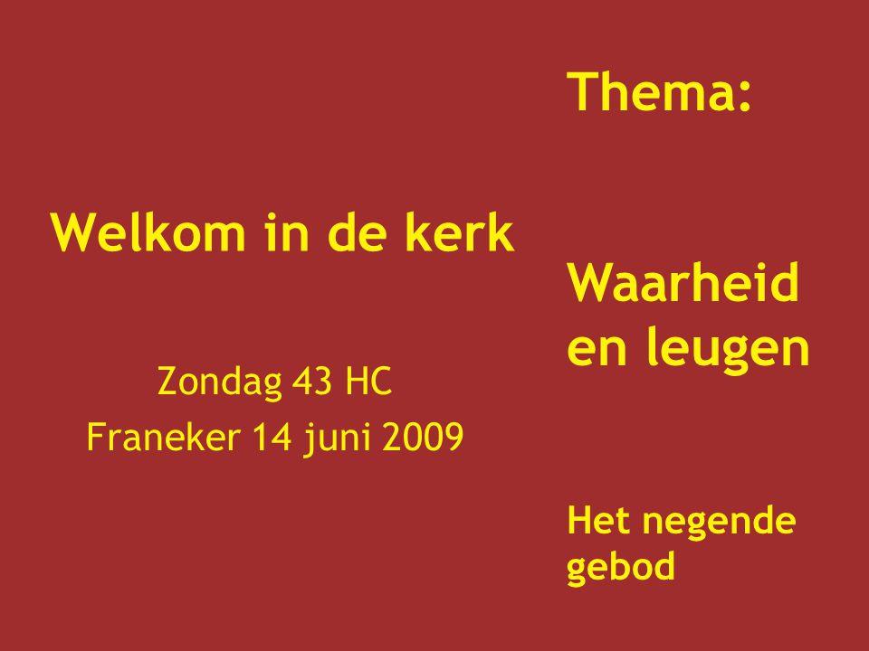 Welkom in de kerk Zondag 43 HC Franeker 14 juni 2009 Thema: Waarheid en leugen Het negende gebod