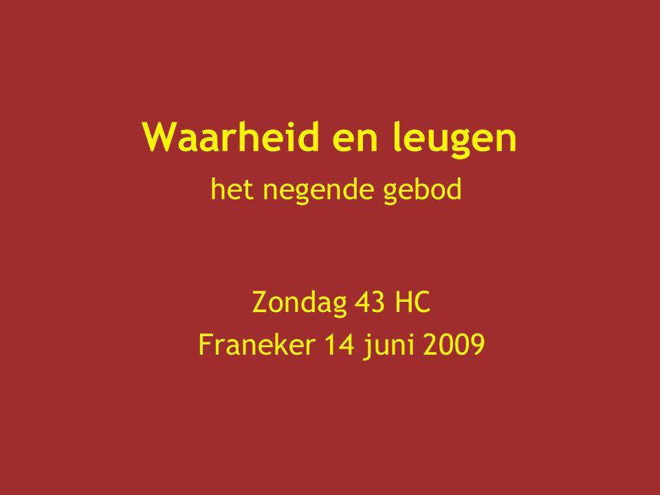 Waarheid en leugen het negende gebod Zondag 43 HC Franeker 14 juni 2009