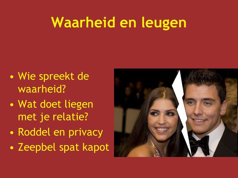 Waarheid en leugen Wie spreekt de waarheid? Wat doet liegen met je relatie? Roddel en privacy Zeepbel spat kapot