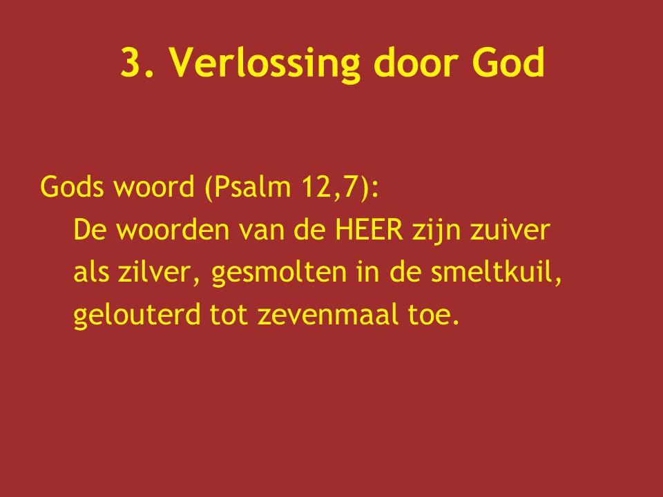 3. Verlossing door God Gods woord (Psalm 12,7): De woorden van de HEER zijn zuiver als zilver, gesmolten in de smeltkuil, gelouterd tot zevenmaal toe.