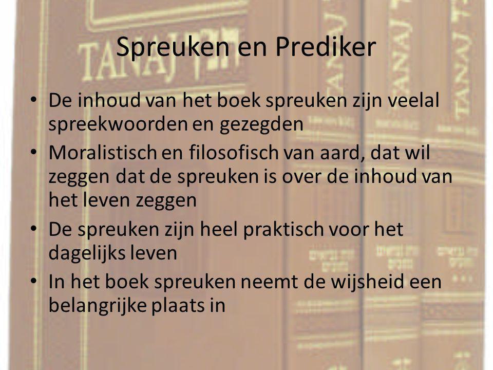 Spreuken en Prediker De inhoud van het boek spreuken zijn veelal spreekwoorden en gezegden Moralistisch en filosofisch van aard, dat wil zeggen dat de